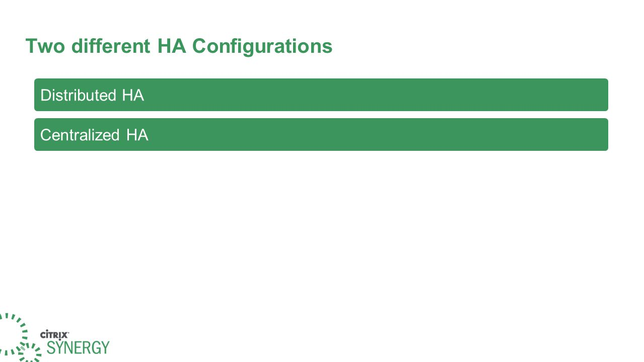 Two different HA Configurations Distributed HA Centralized HA