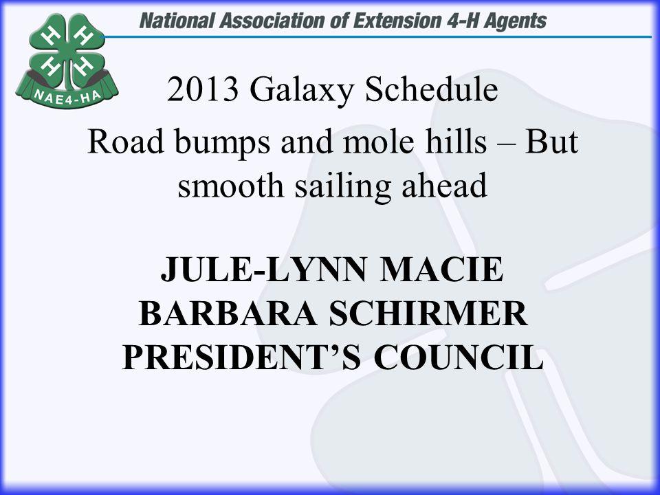 JULE-LYNN MACIE BARBARA SCHIRMER PRESIDENT'S COUNCIL 2013 Galaxy Schedule Road bumps and mole hills – But smooth sailing ahead