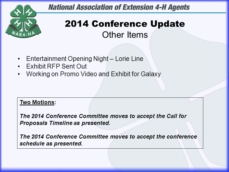 2014 Conference Update Other Items Entertainment Opening Night – Lorie Line Exhibit RFP Sent Out Working on Promo Video and Exhibit for Galaxy Two Mot