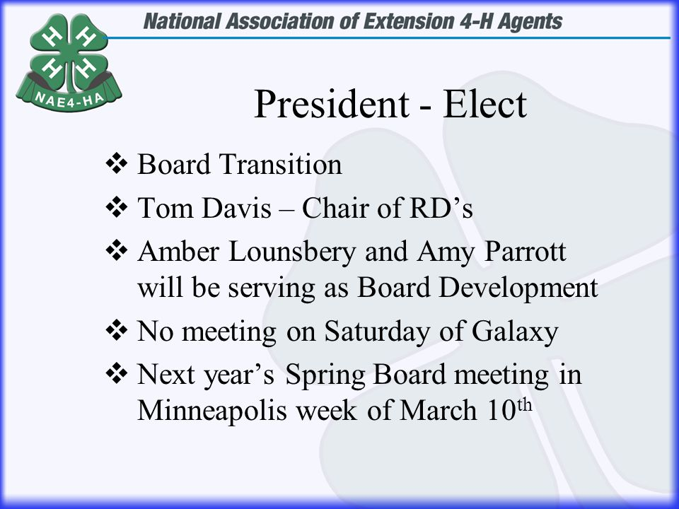 President - Elect  Board Transition  Tom Davis – Chair of RD's  Amber Lounsbery and Amy Parrott will be serving as Board Development  No meeting o
