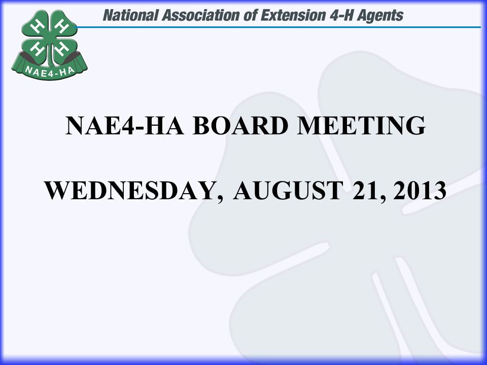 NAE4-HA BOARD MEETING WEDNESDAY, AUGUST 21, 2013