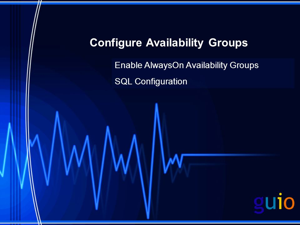 Configure Availability Groups Enable AlwaysOn Availability Groups SQL Configuration