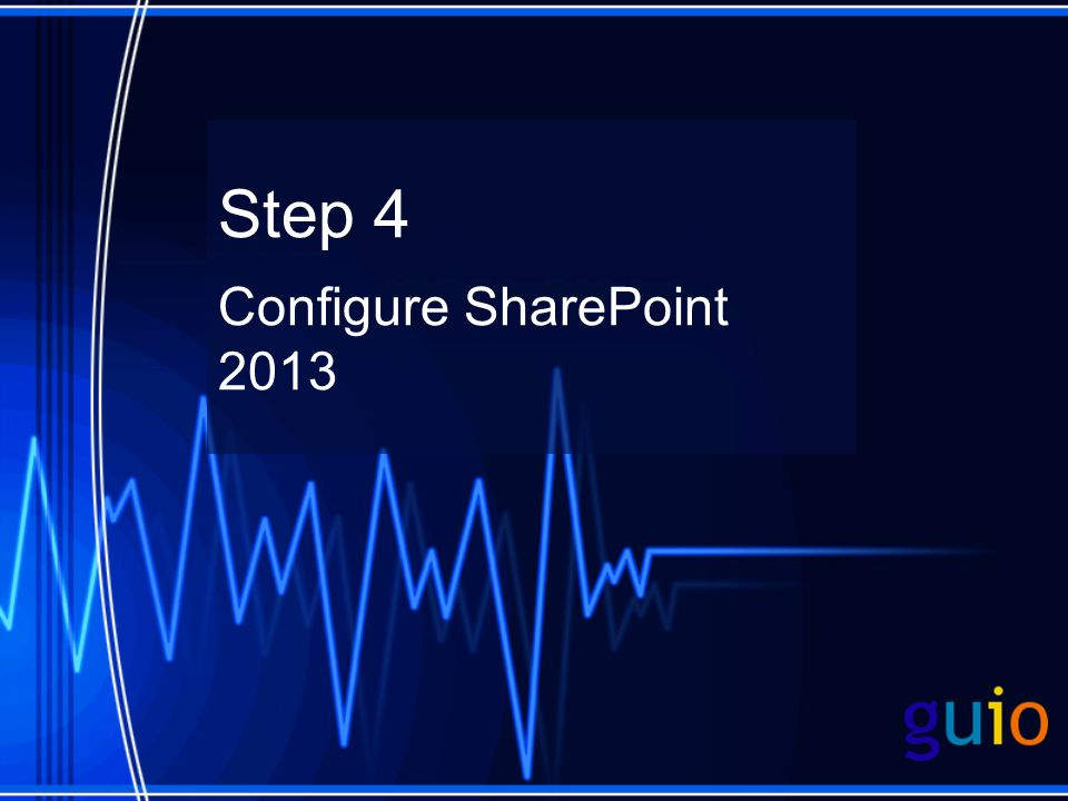 Step 4 Configure SharePoint 2013