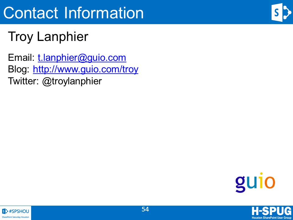 54 Contact Information Troy Lanphier Email: t.lanphier@guio.com Blog: http://www.guio.com/troy Twitter: @troylanphiert.lanphier@guio.comhttp://www.gui