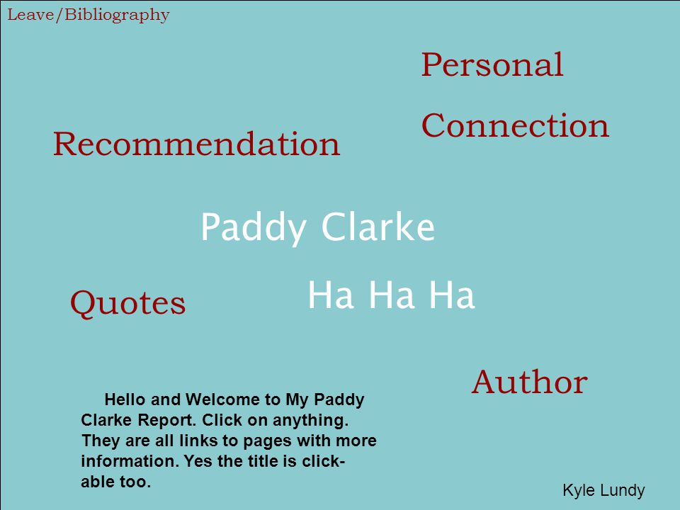 Paddy Clarke Ha Ha Ha Quotes Personal Connection Recommendation Author Hello and Welcome to My Paddy Clarke Report. Click on anything. They are all li