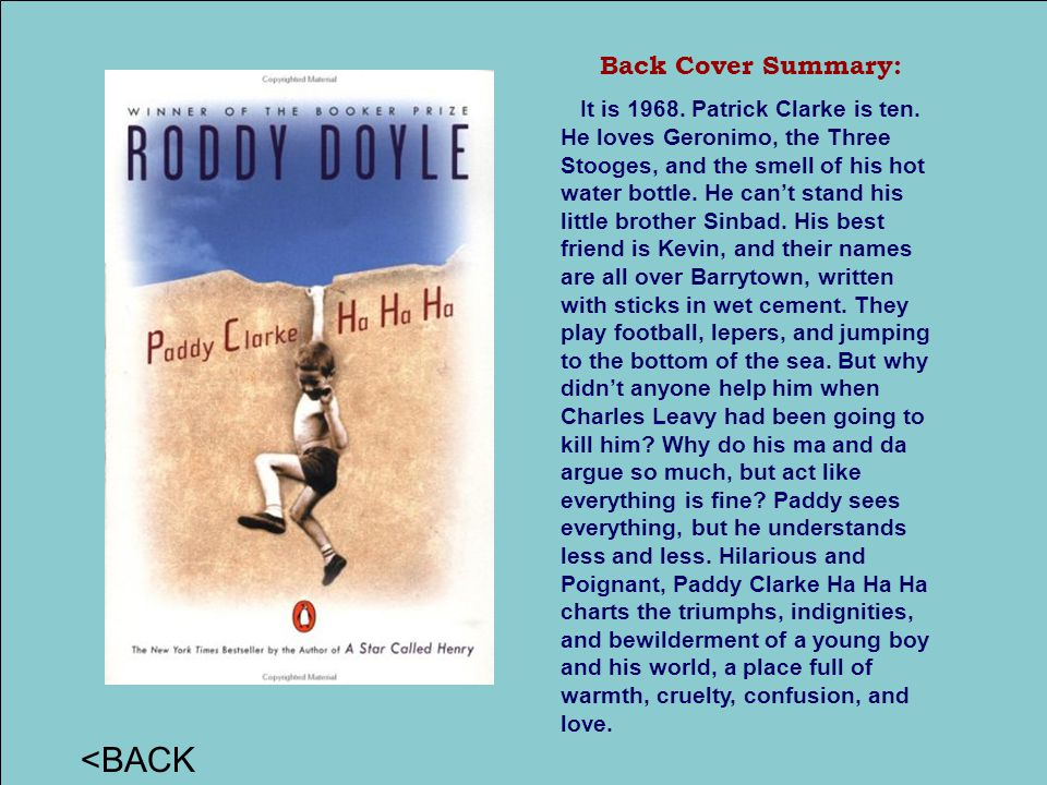 Back Cover Summary: It is 1968. Patrick Clarke is ten. He loves Geronimo, the Three Stooges, and the smell of his hot water bottle. He can't stand his