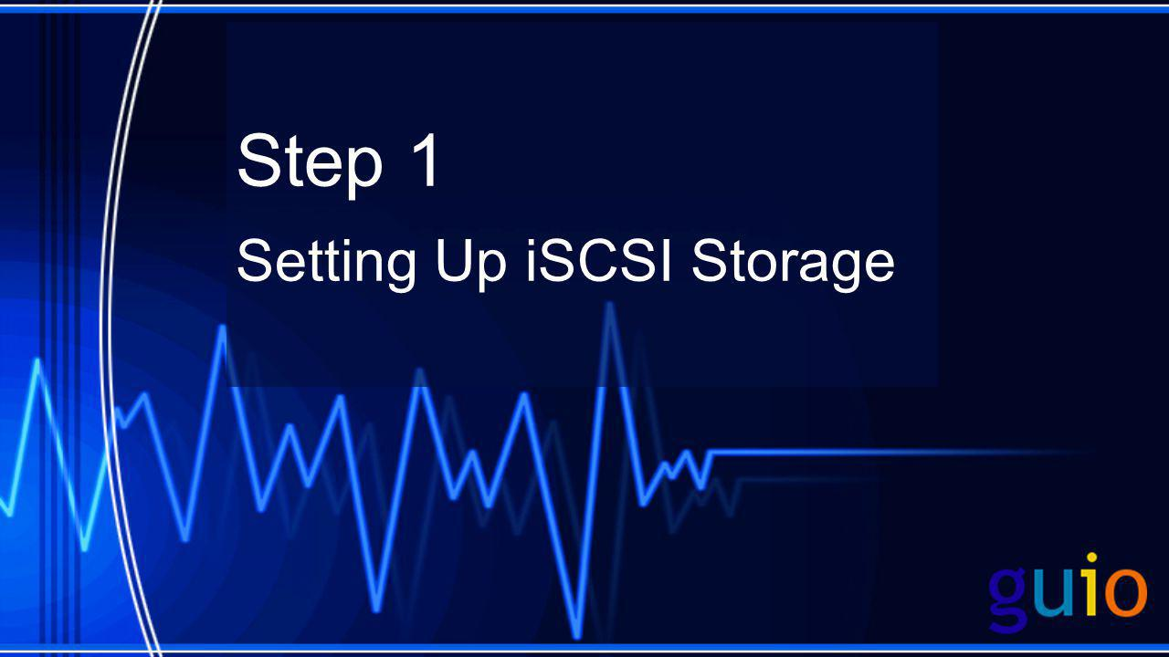 Step 1 Setting Up iSCSI Storage
