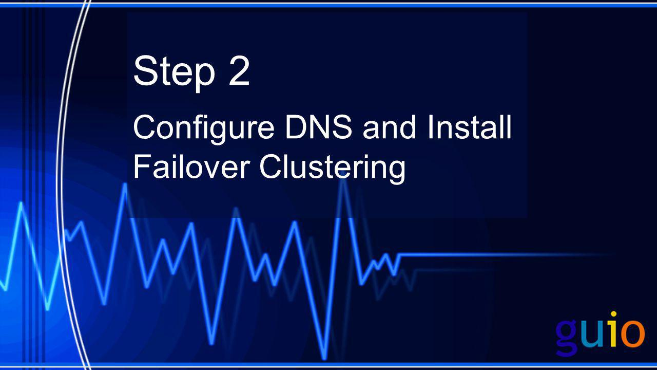 Step 2 Configure DNS and Install Failover Clustering