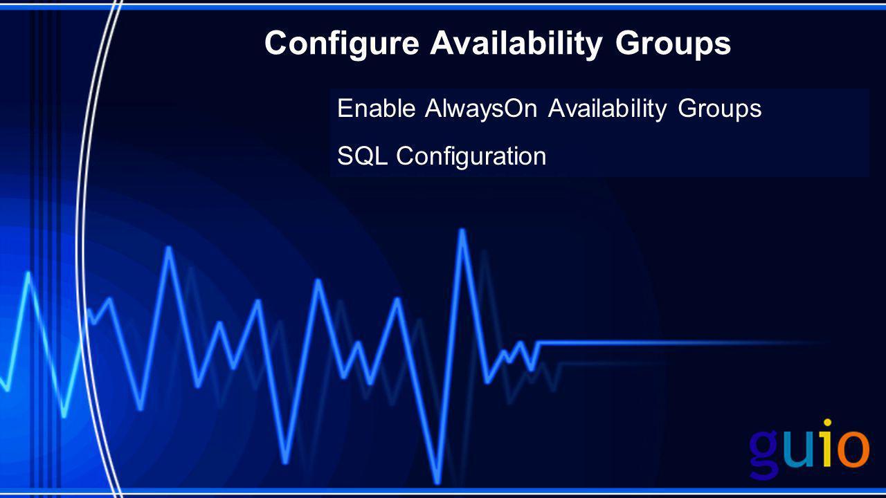 Configure Availability Groups Enable AlwaysOn Availability Groups SQL Configuration