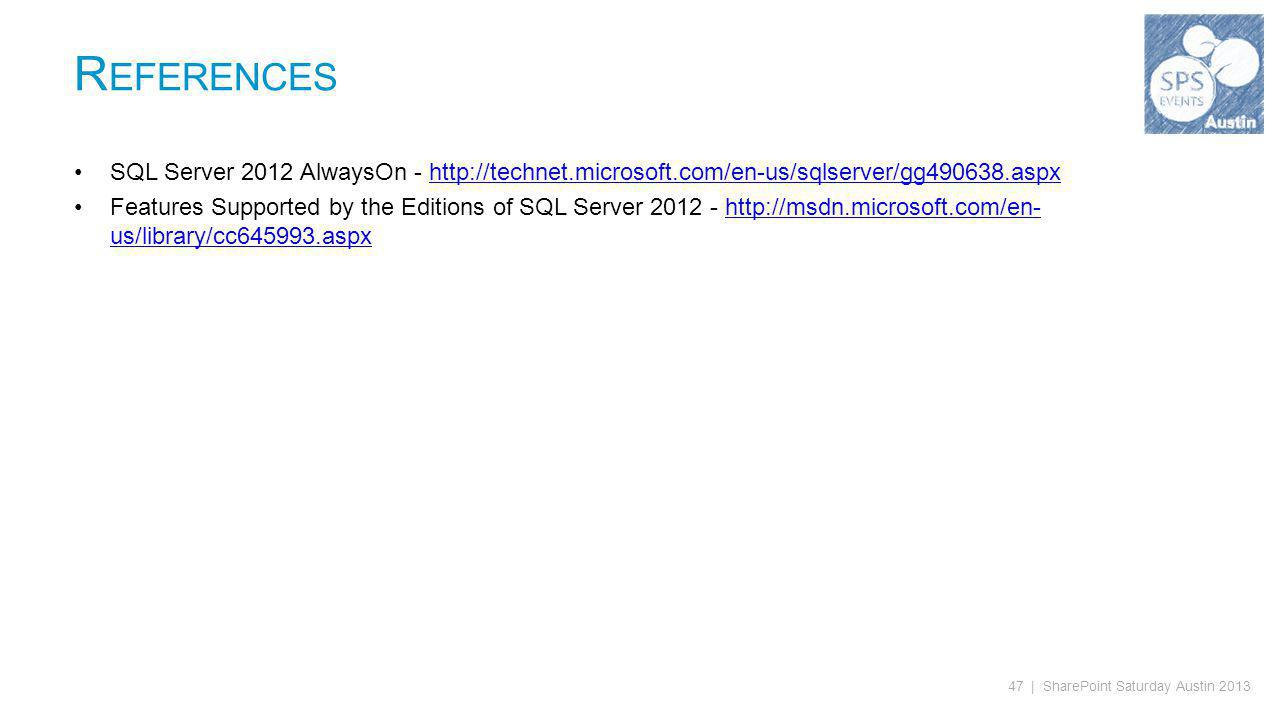 47 | SharePoint Saturday Austin 2013 SQL Server 2012 AlwaysOn - http://technet.microsoft.com/en-us/sqlserver/gg490638.aspxhttp://technet.microsoft.com