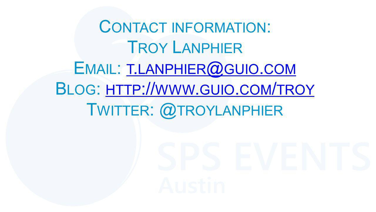 C ONTACT INFORMATION : T ROY L ANPHIER E MAIL : T. LANPHIER @ GUIO. COM B LOG : HTTP :// WWW. GUIO. COM / TROY T WITTER : @ TROYLANPHIER T. LANPHIER @