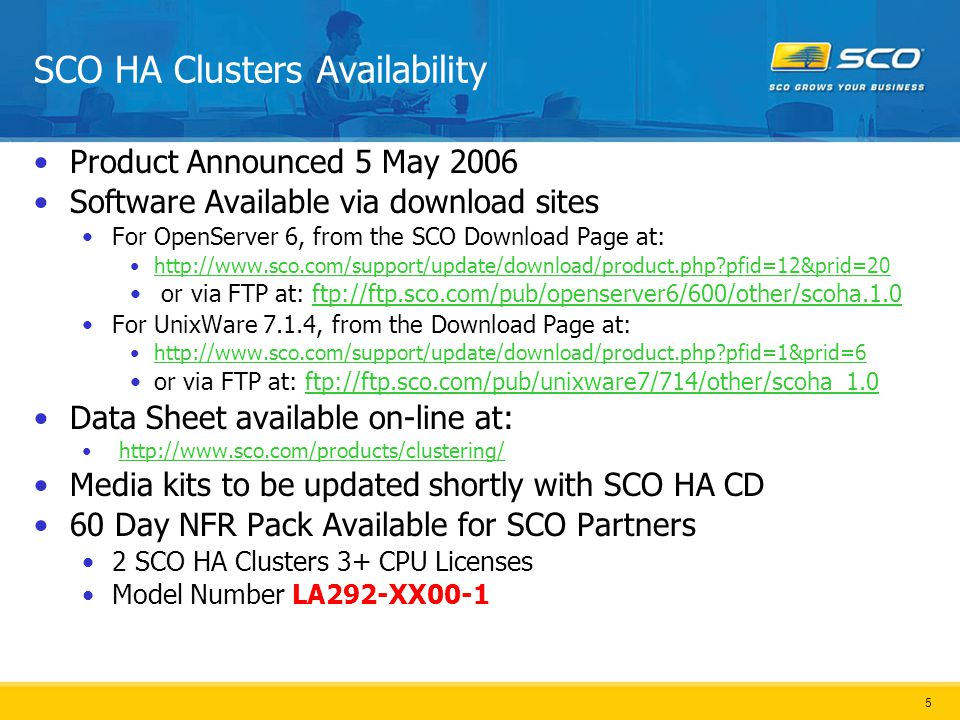 6 SCO HA Cluster Features SCO HA Clusters is a High Availability Solution providing: Fault Detection on Network Interfaces Disks Individual Process/Jobs/Applications Java and Web based graphical configuration tool It is simpler to use and administer than Reliant HA Java and Web based Administration tools SNMP support