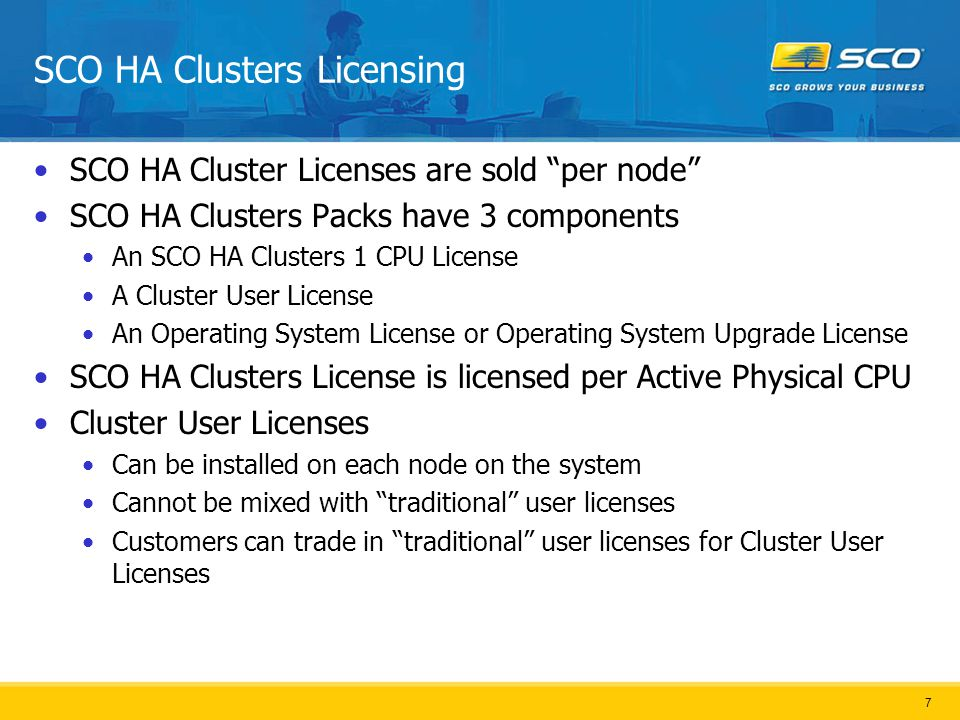 8 Pricing and Models for OpenServer 6 Product NameProduct ModelWeb Model$ List SCO HA Cluster Packs for OpenServer 6 Enterprise New System Cluster Pack Includes Licenses for an OSR6 Enterprise Edition, SCO HA Clusters 1-CPU, and 10-Cluster Users LA261-UX01-6.0LA261-UX01W-6.0$3285 Enterprise OSR507 Upgrade Cluster Pack Includes Licenses for an OSR507 Enterprise Edition Upgrade, SCO HA Clusters 1-CPU, and 10-Cluster Users LX261-2611-6.0LX261-2611W-6.0$2120 Enterprise OSR506 Upgrade Cluster Pack Includes Licenses for an OSR506 Enterprise Edition Upgrade, SCO HA Clusters 1-CPU, and 10-Cluster Users LX261-2621-6.0LX261-2621W-6.0$2326 Enterprise OSR505 Trade-In Cluster Pack Includes Licenses for an OSR505 or earlier Enterprise Edition Trade-In, SCO HA Clusters 1-CPU, and 10-Cluster Users LX261-UX11-6.0LX261-UX11W-6.0$2531 Enterprise Existing OSR6 System Cluster Pack Includes Licenses for one SCO HA Clusters 1-CPU, and 10-Cluster Users LA293-UX11-6.0LA293-UX11W-6.0$1369 SCO HA Clusters Add-on for OpenServer 6 Single Server CPU Add-on License for SCO HA LA293-UX00-6.0LA293-UX00W-6.0$1369