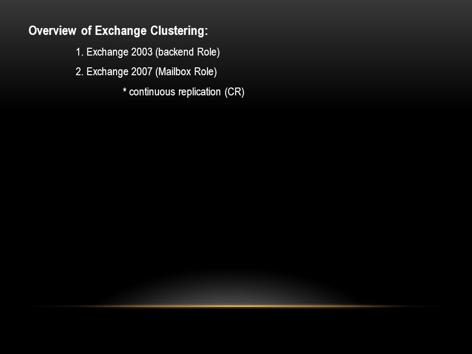 Overview of Exchange Clustering: 1. Exchange 2003 (backend Role) 2.