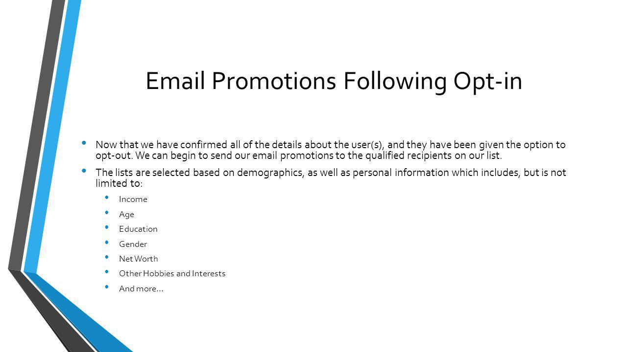 Email Promotions Following Opt-in Now that we have confirmed all of the details about the user(s), and they have been given the option to opt-out. We