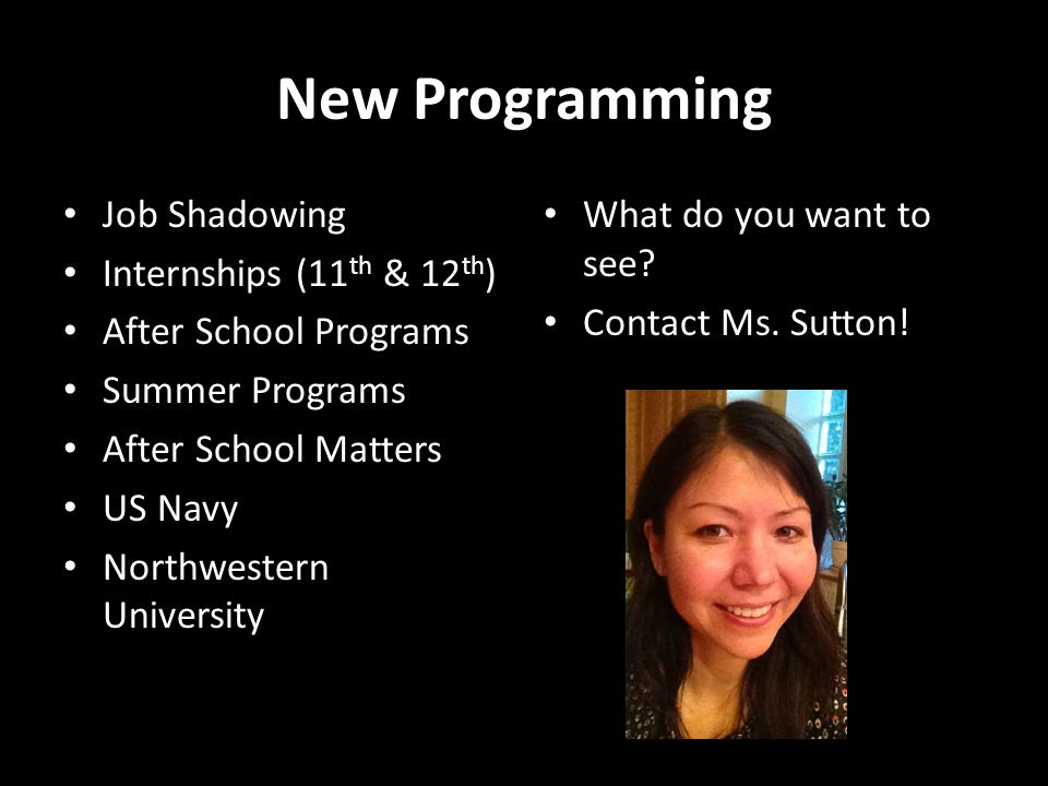 New Programming Job Shadowing Internships (11 th & 12 th ) After School Programs Summer Programs After School Matters US Navy Northwestern University What do you want to see.
