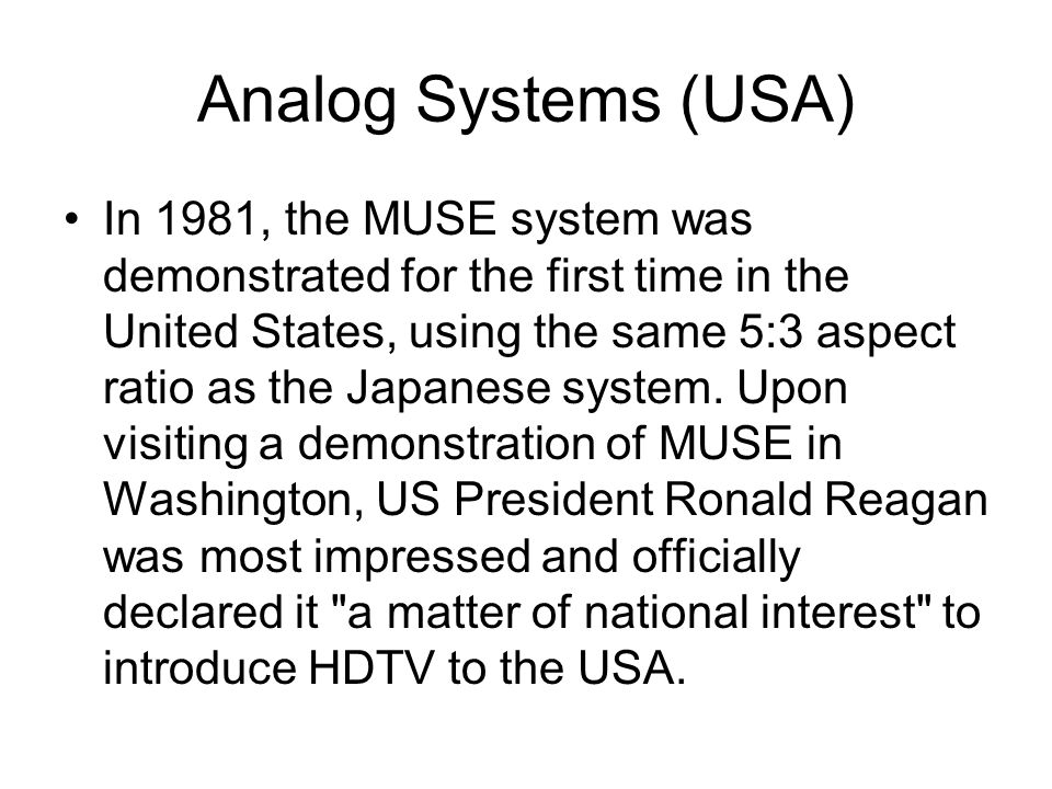 Analog Systems (USA) In 1981, the MUSE system was demonstrated for the first time in the United States, using the same 5:3 aspect ratio as the Japanese system.