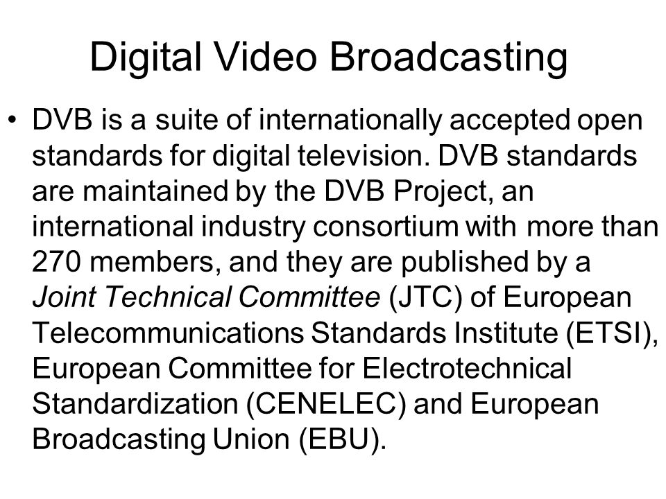 Digital Video Broadcasting DVB is a suite of internationally accepted open standards for digital television.