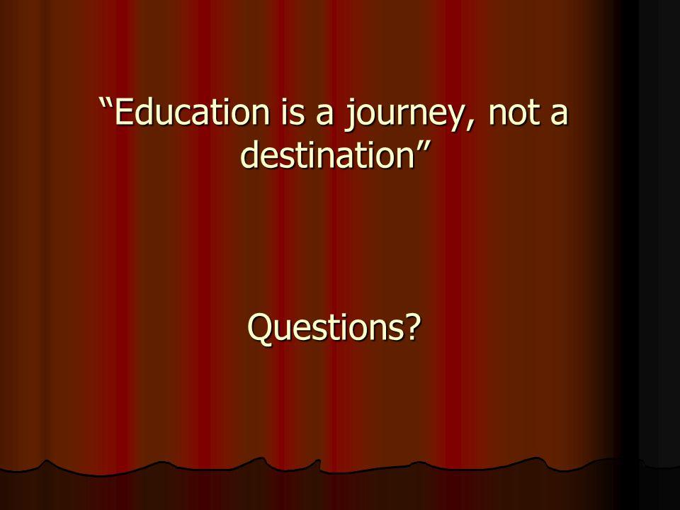 Education is a journey, not a destination Questions