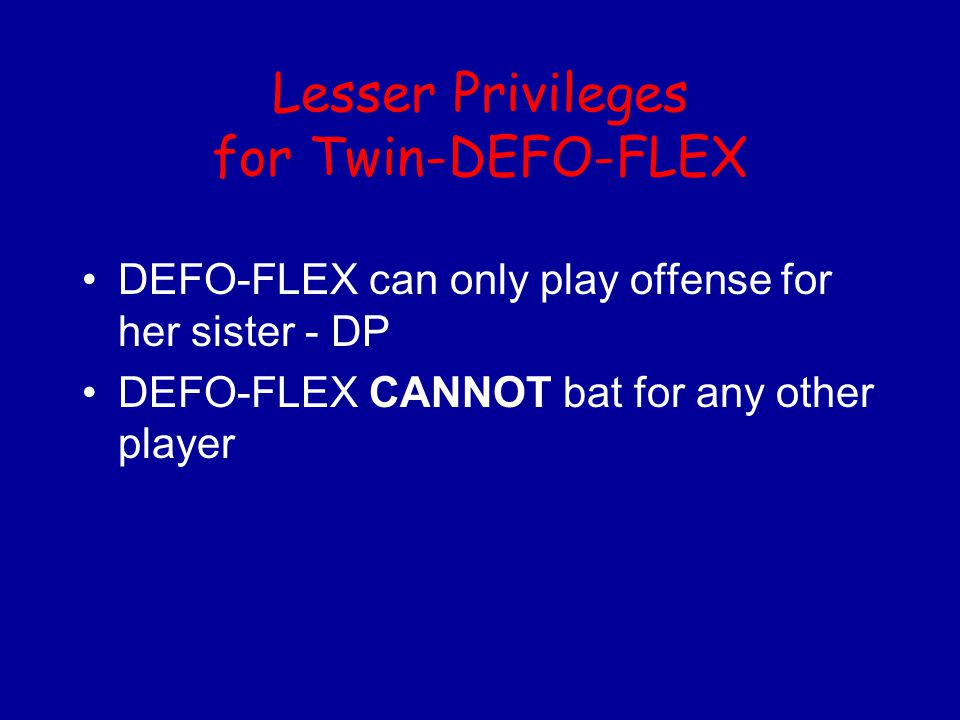 Lesser Privileges for Twin-DEFO-FLEX DEFO-FLEX can only play offense for her sister - DP DEFO-FLEX CANNOT bat for any other player
