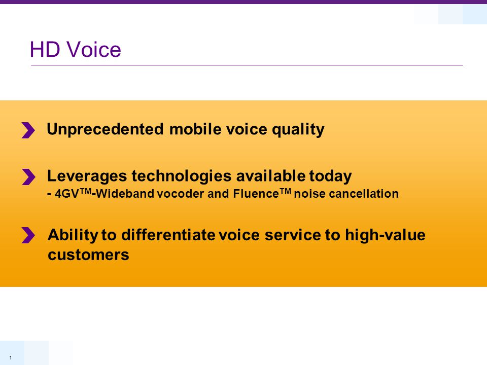 2 Unprecedented Mobile Voice Quality Leverages technologies commercially available today Advanced Noise Cancellation Qualcomm's advanced noise cancellation technology Wideband Vocoder Superior voice quality compared to today's narrow band vocoders 4GV TM -WB (EVRC-WB) + Fluence TM