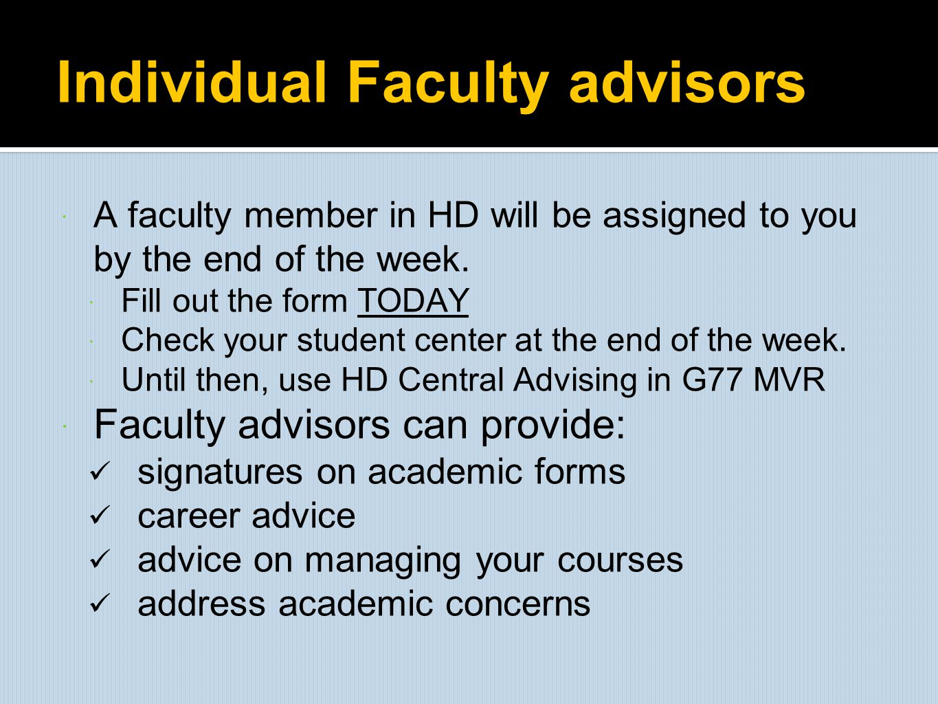 Individual Faculty advisors  A faculty member in HD will be assigned to you by the end of the week.  Fill out the form TODAY  Check your student ce