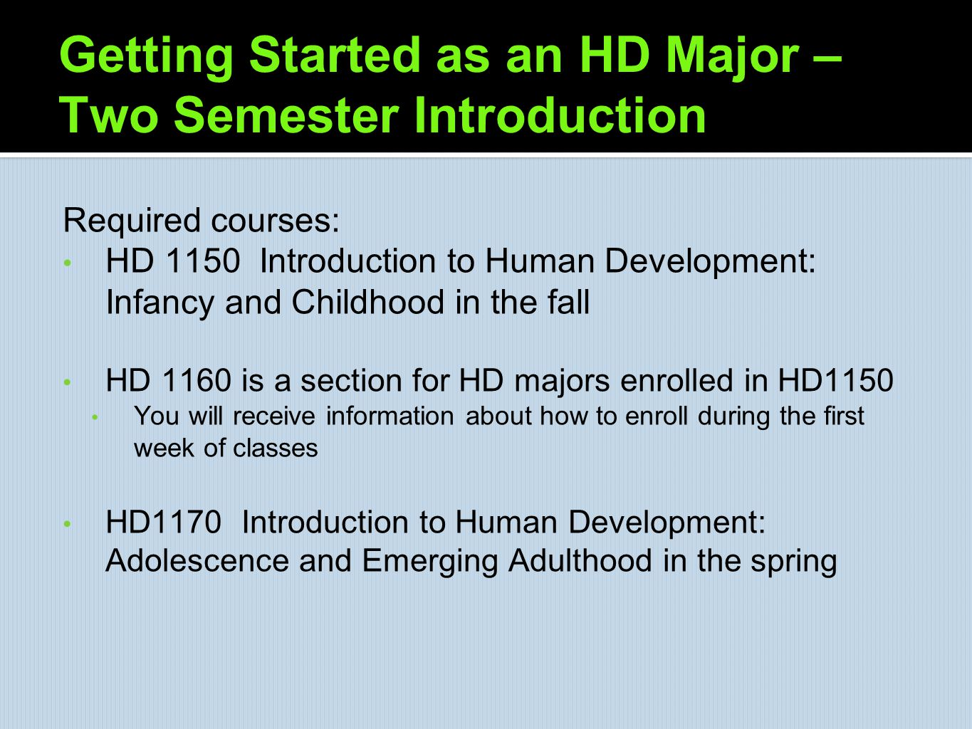 Getting Started as an HD Major – Two Semester Introduction Required courses: HD 1150 Introduction to Human Development: Infancy and Childhood in the f
