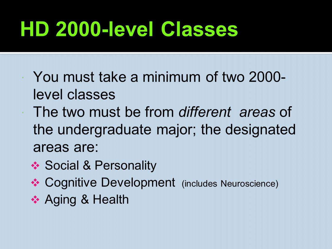 HD 2000-level Classes  You must take a minimum of two 2000- level classes  The two must be from different areas of the undergraduate major; the desi