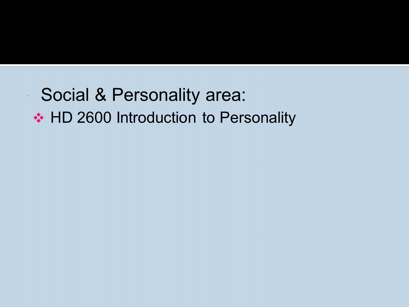 Social & Personality area:  HD 2600 Introduction to Personality
