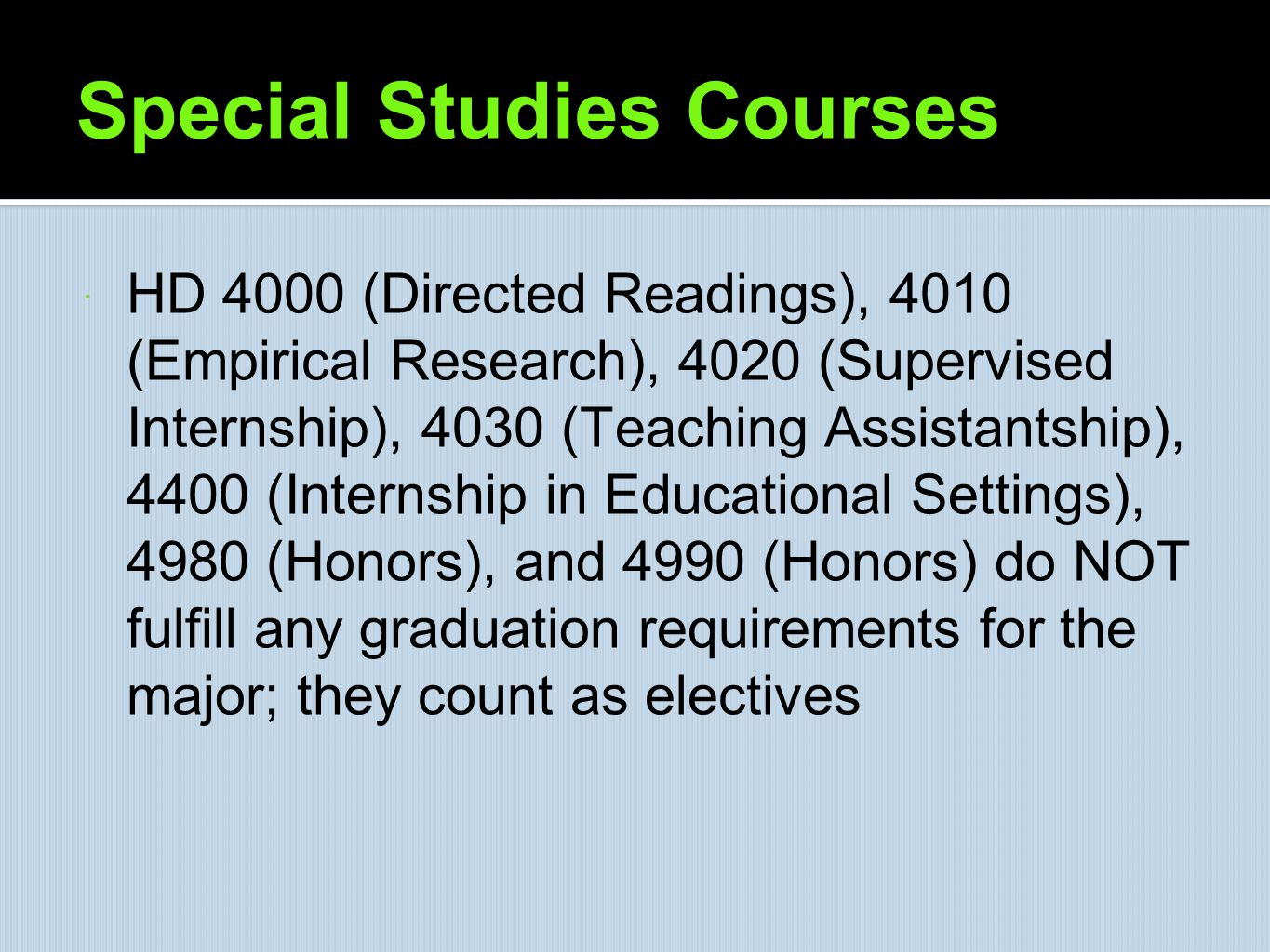 Special Studies Courses  HD 4000 (Directed Readings), 4010 (Empirical Research), 4020 (Supervised Internship), 4030 (Teaching Assistantship), 4400 (I