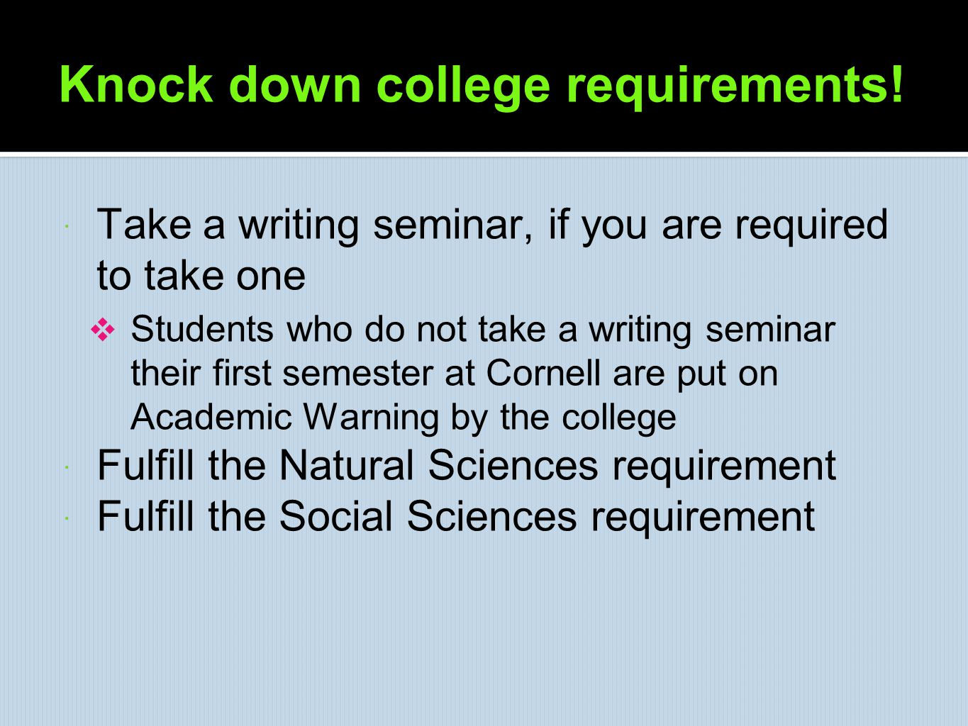 Knock down college requirements!  Take a writing seminar, if you are required to take one  Students who do not take a writing seminar their first se