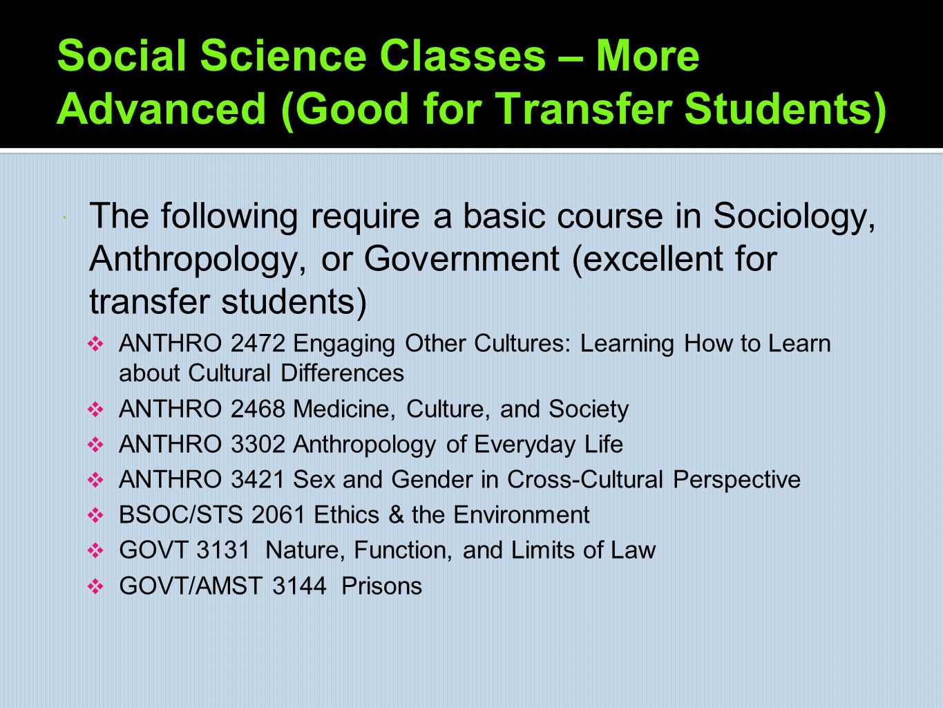 Social Science Classes – More Advanced (Good for Transfer Students)  The following require a basic course in Sociology, Anthropology, or Government (