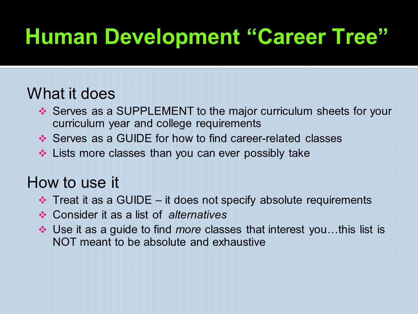 "Human Development ""Career Tree"" What it does  Serves as a SUPPLEMENT to the major curriculum sheets for your curriculum year and college requirements"