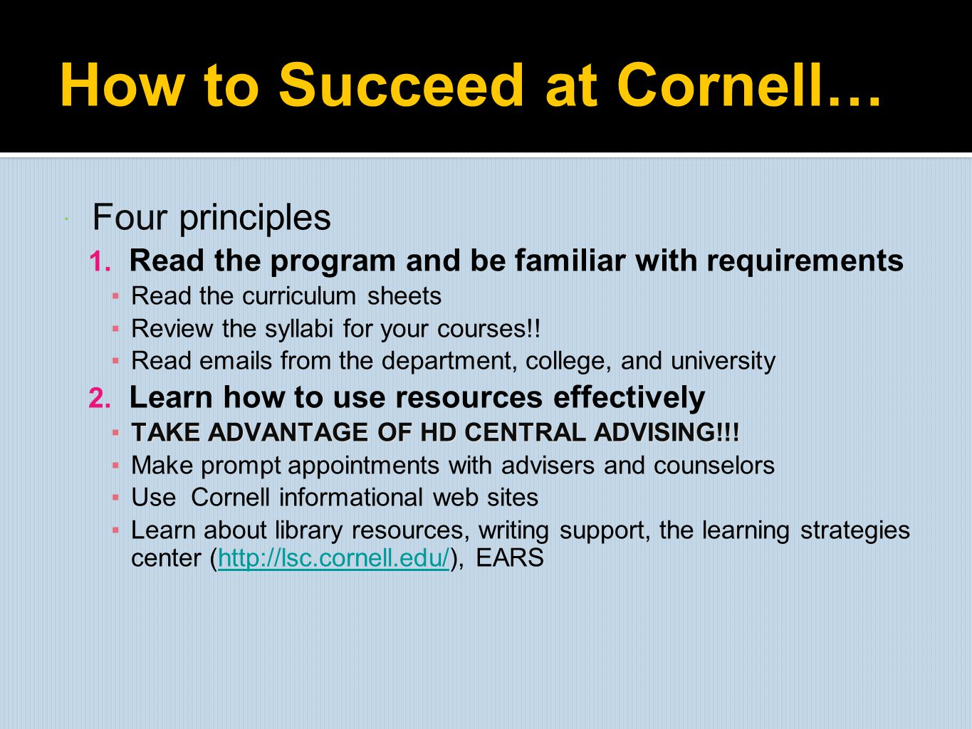 How to Succeed at Cornell…  Four principles 1. Read the program and be familiar with requirements ▪Read the curriculum sheets ▪Review the syllabi for