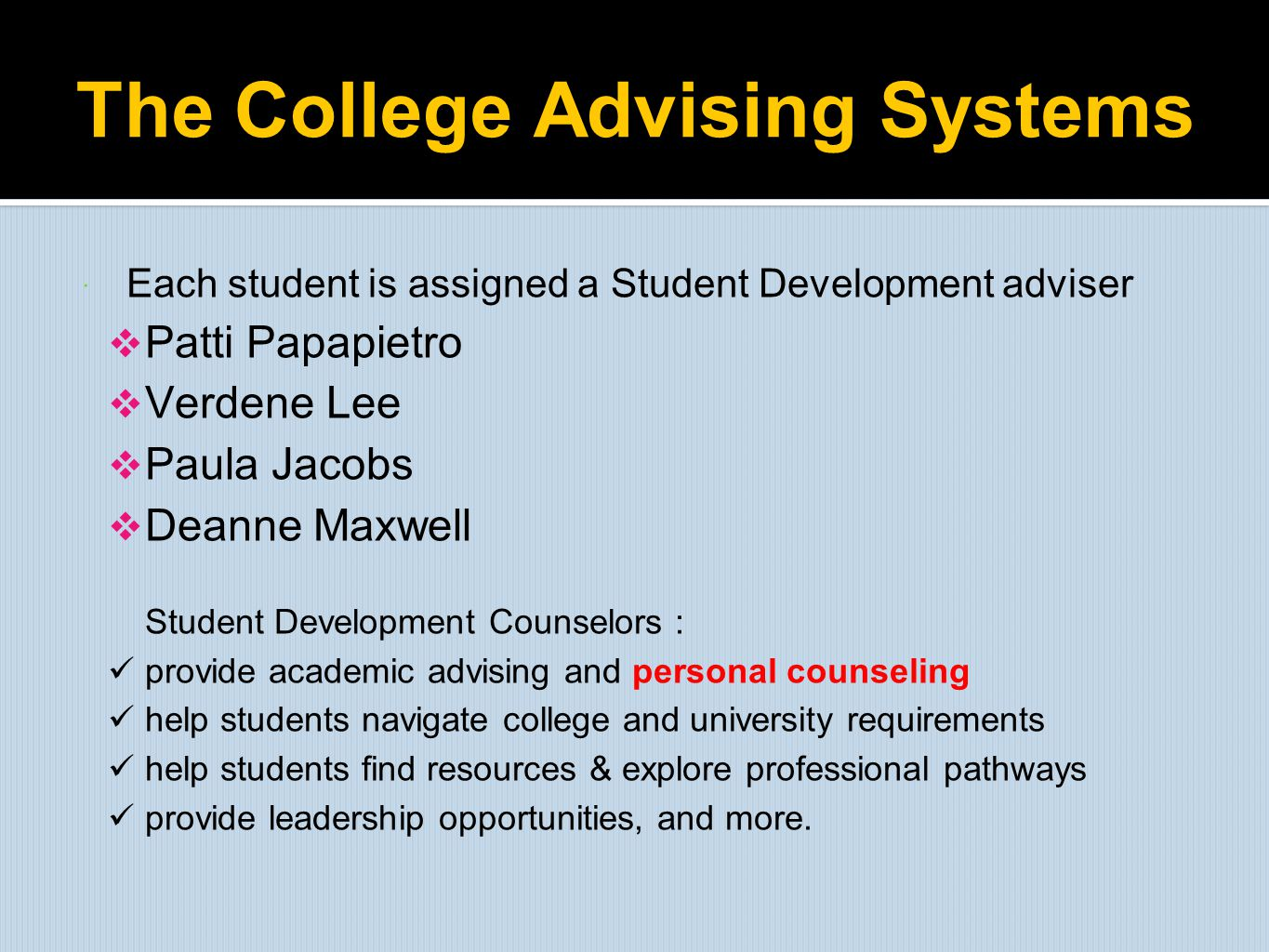 The College Advising Systems  Each student is assigned a Student Development adviser  Patti Papapietro  Verdene Lee  Paula Jacobs  Deanne Maxwell