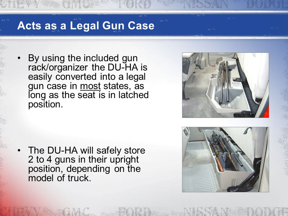 Acts as a Legal Gun Case By using the included gun rack/organizer the DU-HA is easily converted into a legal gun case in most states, as long as the s