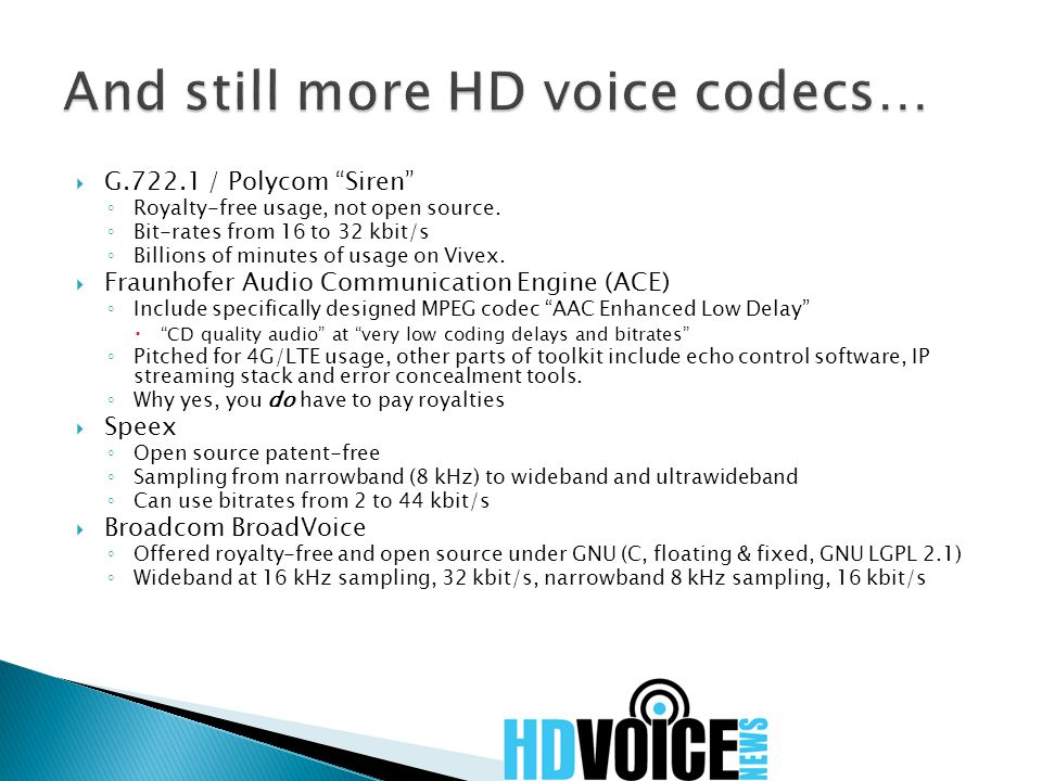  G.722.1 / Polycom Siren ◦ Royalty-free usage, not open source.