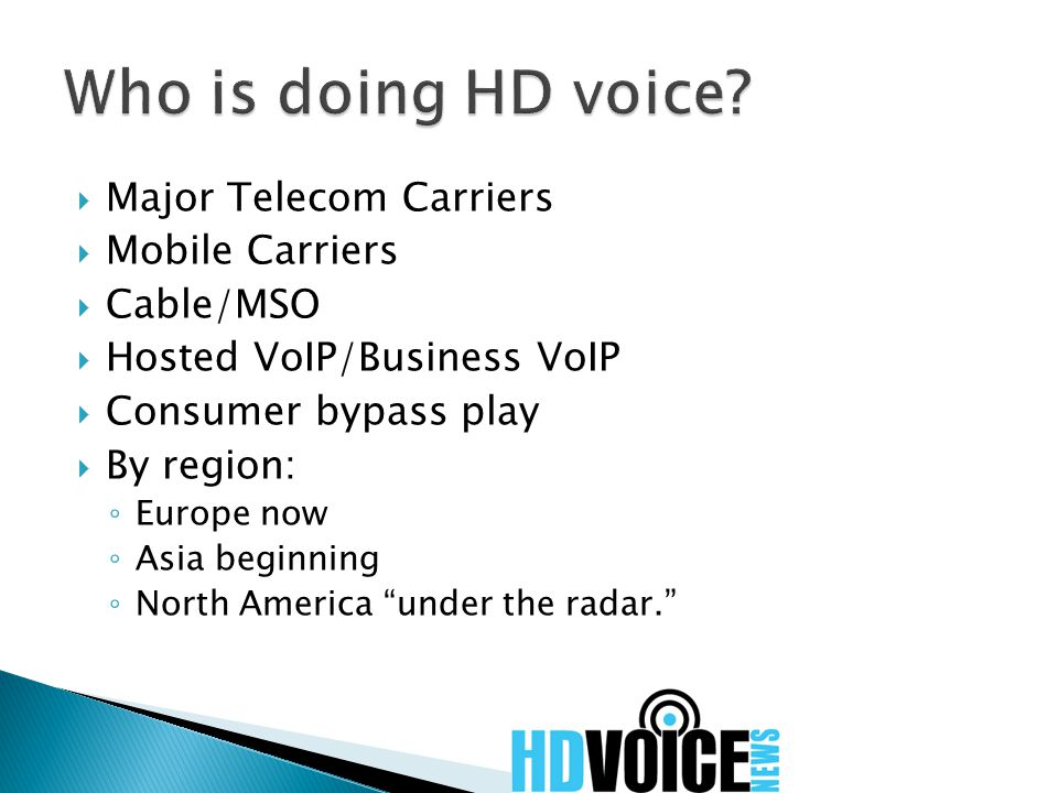  Major Telecom Carriers  Mobile Carriers  Cable/MSO  Hosted VoIP/Business VoIP  Consumer bypass play  By region: ◦ Europe now ◦ Asia beginning ◦ North America under the radar.