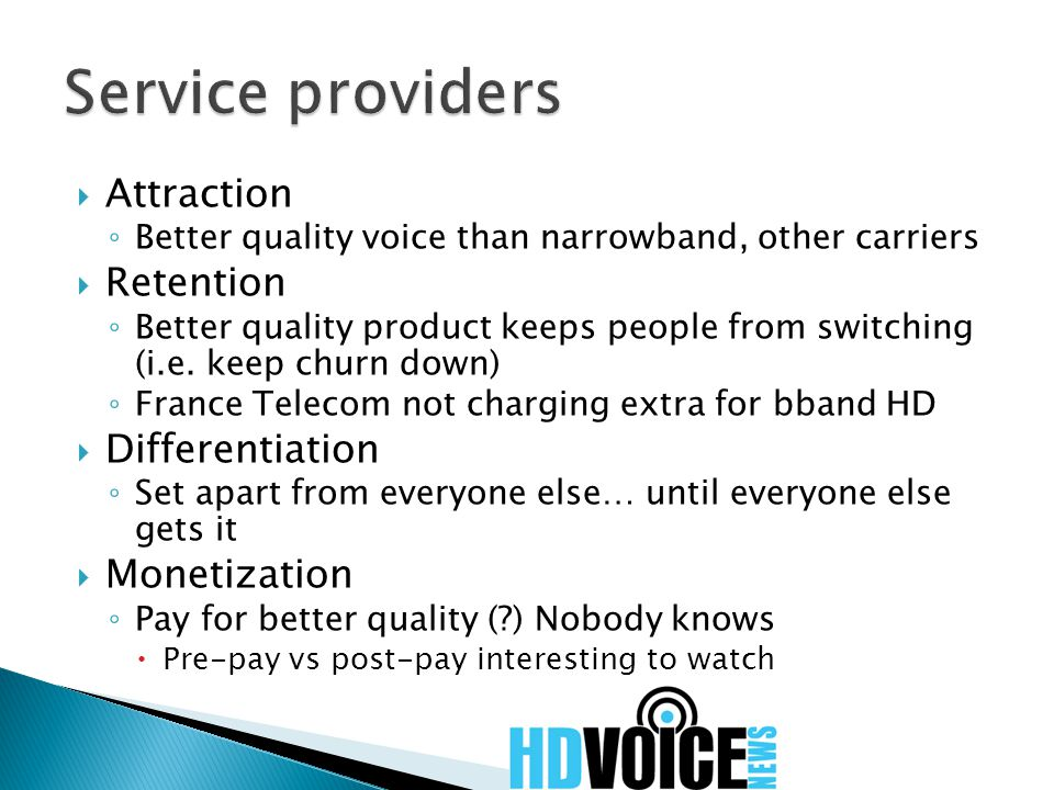  Attraction ◦ Better quality voice than narrowband, other carriers  Retention ◦ Better quality product keeps people from switching (i.e.