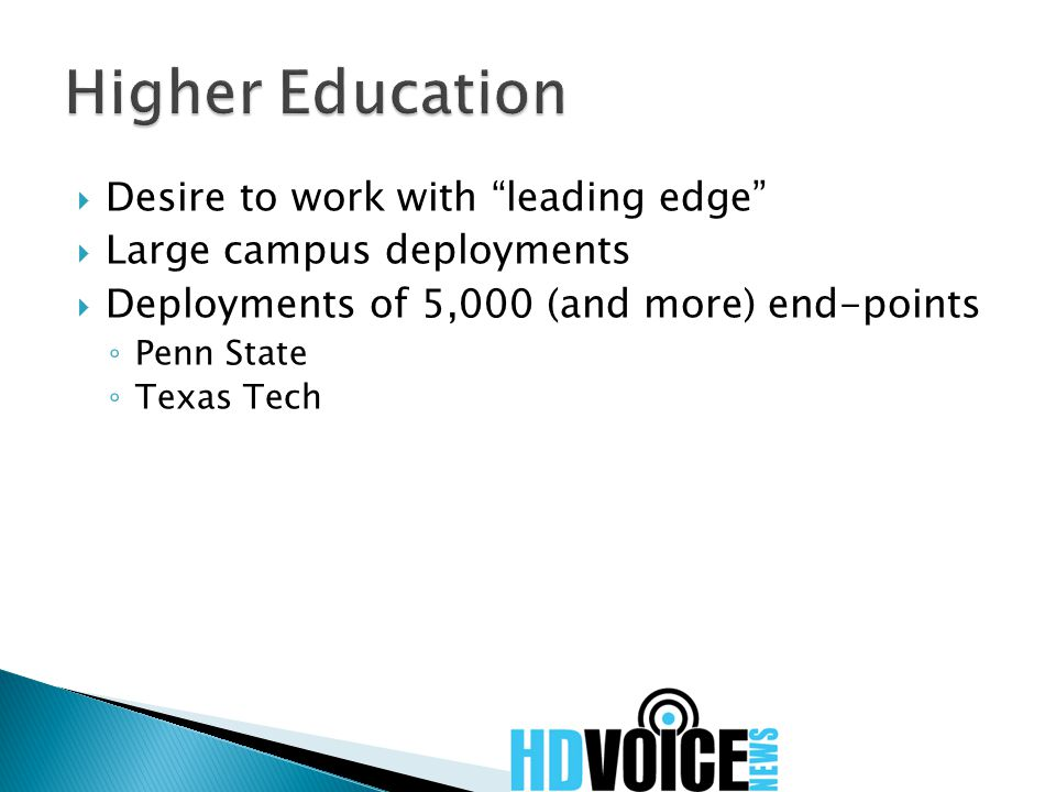 Desire to work with leading edge  Large campus deployments  Deployments of 5,000 (and more) end-points ◦ Penn State ◦ Texas Tech