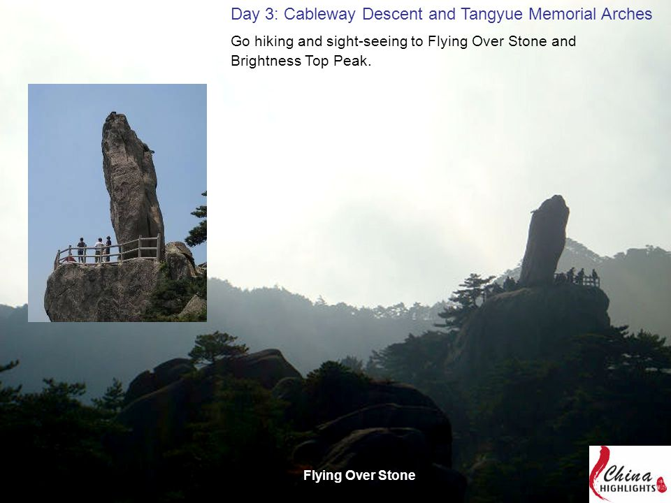 Day 3: Cableway Descent and Tangyue Memorial Arches Flying Over Stone Go hiking and sight-seeing to Flying Over Stone and Brightness Top Peak.