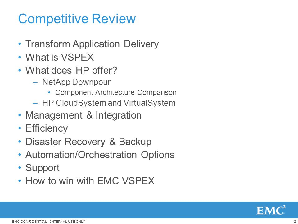 2EMC CONFIDENTIAL—INTERNAL USE ONLY Competitive Review Transform Application Delivery What is VSPEX What does HP offer? –NetApp Downpour Component Arc