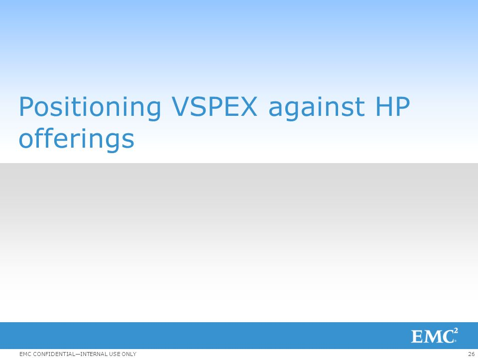 26EMC CONFIDENTIAL—INTERNAL USE ONLY Positioning VSPEX against HP offerings