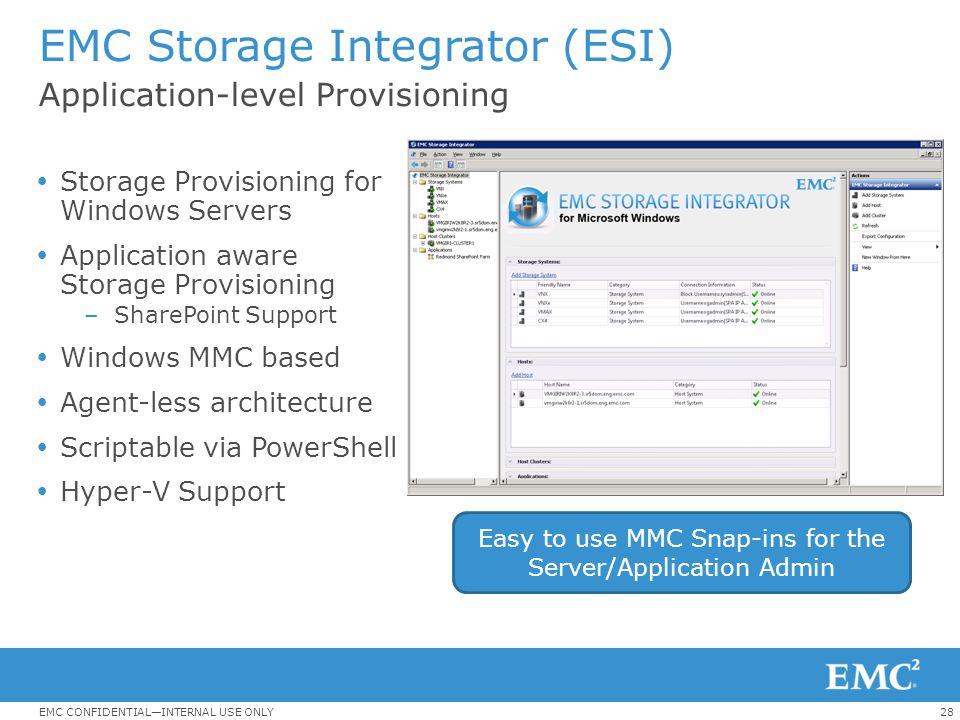 28EMC CONFIDENTIAL—INTERNAL USE ONLY EMC Storage Integrator (ESI) Application-level Provisioning  Storage Provisioning for Windows Servers  Applicat