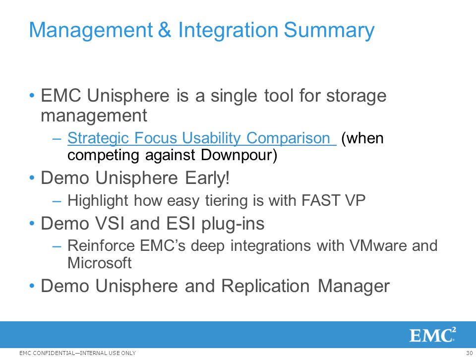30EMC CONFIDENTIAL—INTERNAL USE ONLY Management & Integration Summary EMC Unisphere is a single tool for storage management –Strategic Focus Usability