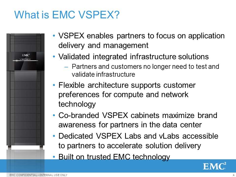 4EMC CONFIDENTIAL—INTERNAL USE ONLY What is EMC VSPEX? VSPEX enables partners to focus on application delivery and management Validated integrated inf