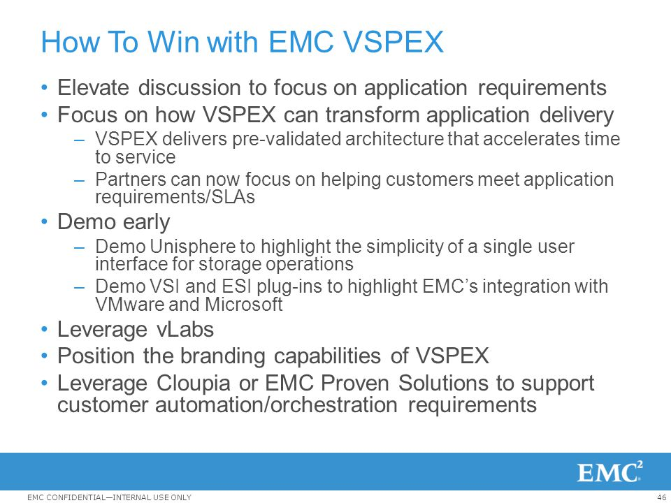 46EMC CONFIDENTIAL—INTERNAL USE ONLY How To Win with EMC VSPEX Elevate discussion to focus on application requirements Focus on how VSPEX can transfor