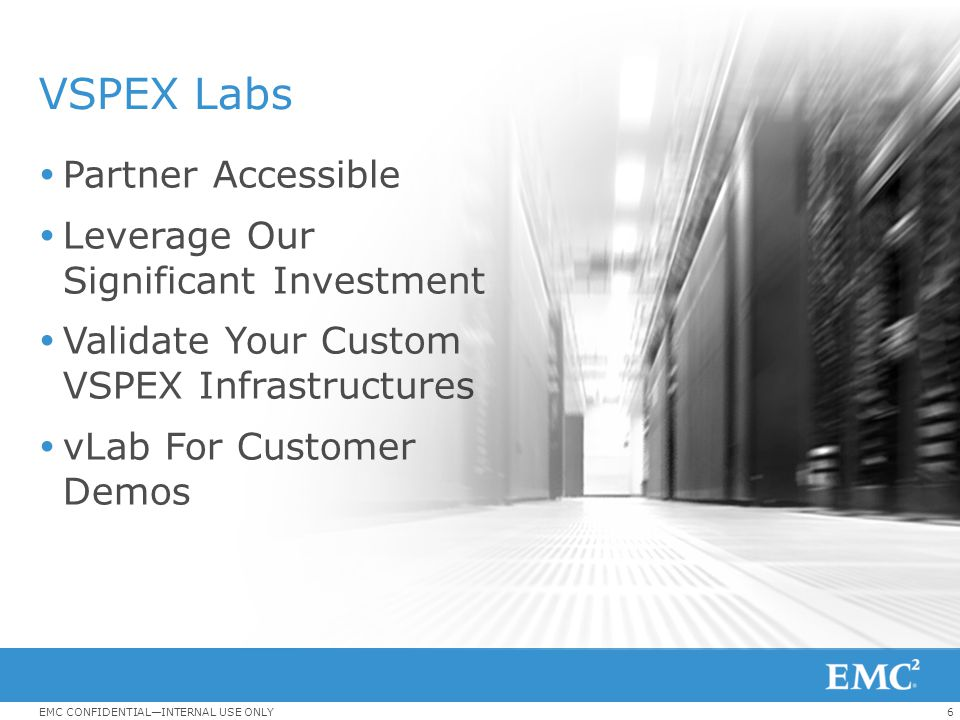 6EMC CONFIDENTIAL—INTERNAL USE ONLY VSPEX Labs  Partner Accessible  Leverage Our Significant Investment  Validate Your Custom VSPEX Infrastructures
