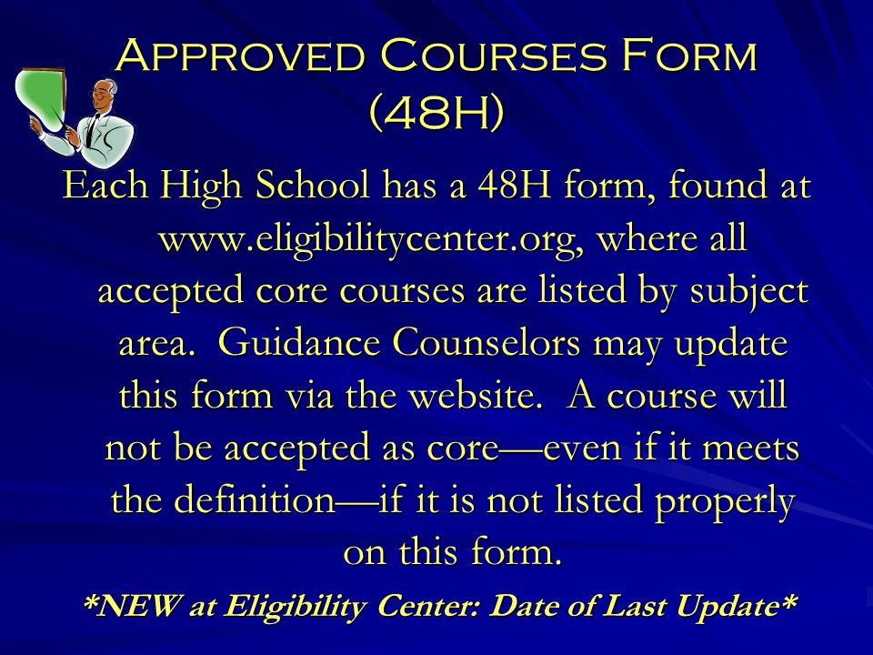 Approved Courses Form (48H) Each High School has a 48H form, found at www.eligibilitycenter.org, where all accepted core courses are listed by subject area.