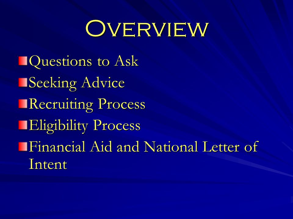 Overview Questions to Ask Seeking Advice Recruiting Process Eligibility Process Financial Aid and National Letter of Intent